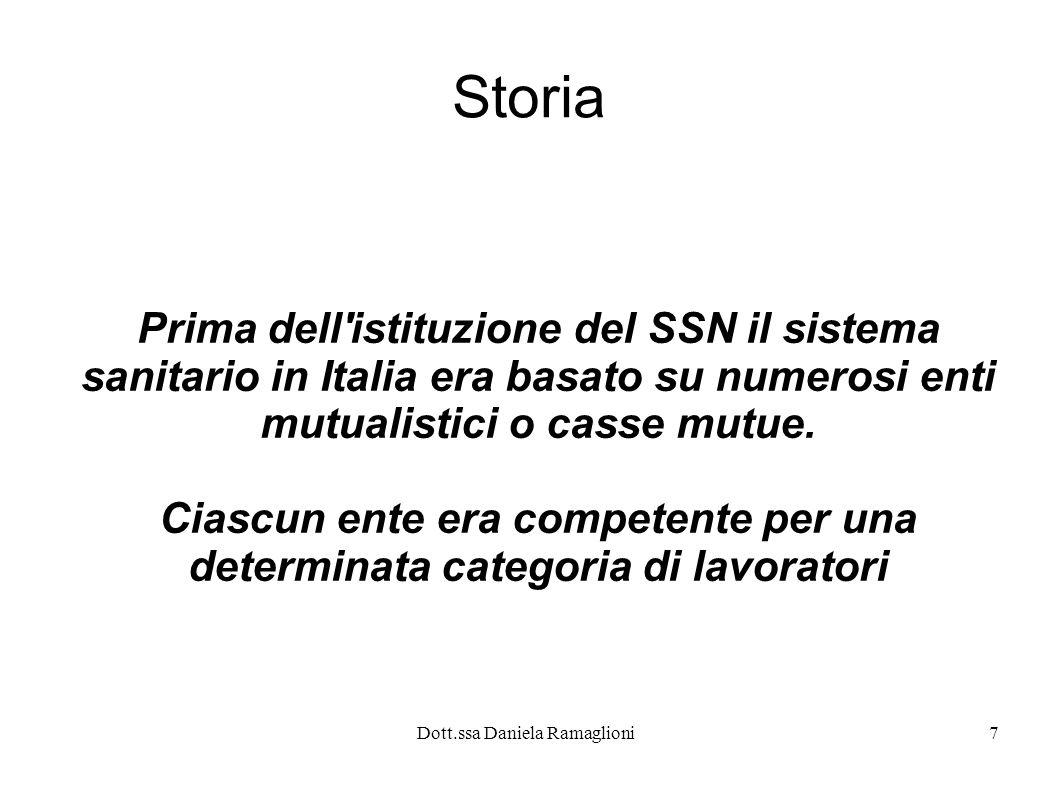 Dott.ssa Daniela Ramaglioni7 Storia Prima dell'istituzione del SSN il sistema sanitario in Italia era basato su numerosi enti mutualistici o casse mut