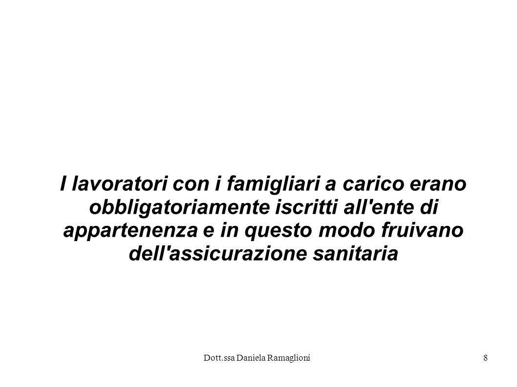Dott.ssa Daniela Ramaglioni8 I lavoratori con i famigliari a carico erano obbligatoriamente iscritti all'ente di appartenenza e in questo modo fruivan