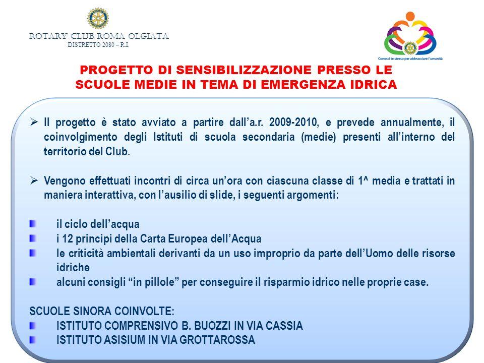 ROTARY CLUB ROMA OLGIATA DISTRETTO 2080 – R.I. Il progetto è stato avviato a partire dalla.r. 2009-2010, e prevede annualmente, il coinvolgimento degl