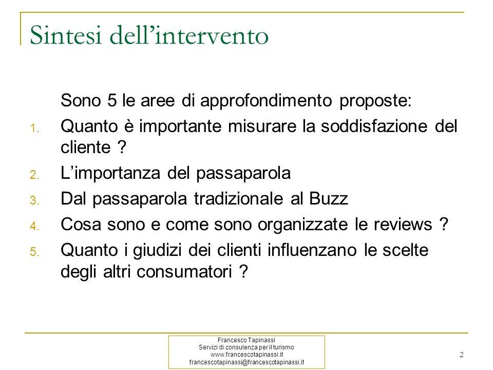 2 Sintesi dellintervento Sono 5 le aree di approfondimento proposte: 1. Quanto è importante misurare la soddisfazione del cliente ? 2. Limportanza del