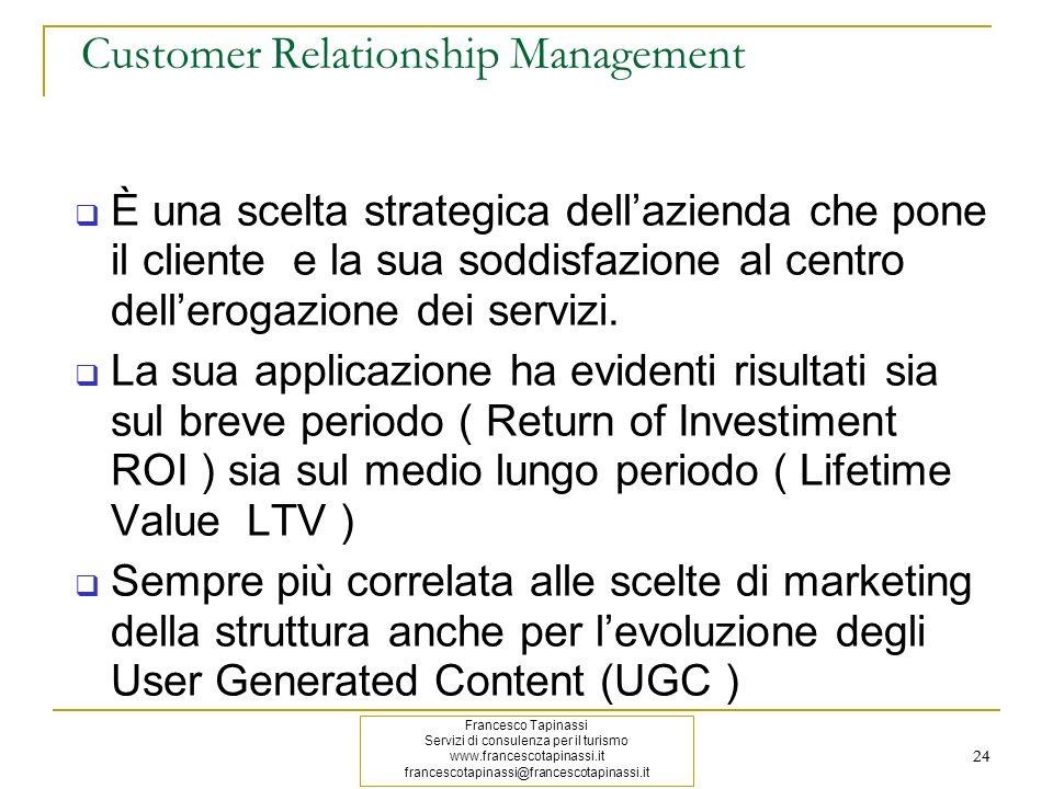 24 Customer Relationship Management È una scelta strategica dellazienda che pone il cliente e la sua soddisfazione al centro dellerogazione dei serviz