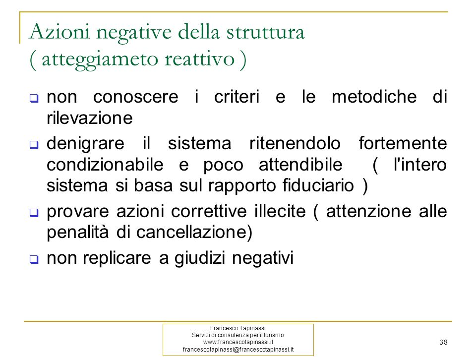 38 Azioni negative della struttura ( atteggiameto reattivo ) non conoscere i criteri e le metodiche di rilevazione denigrare il sistema ritenendolo fo