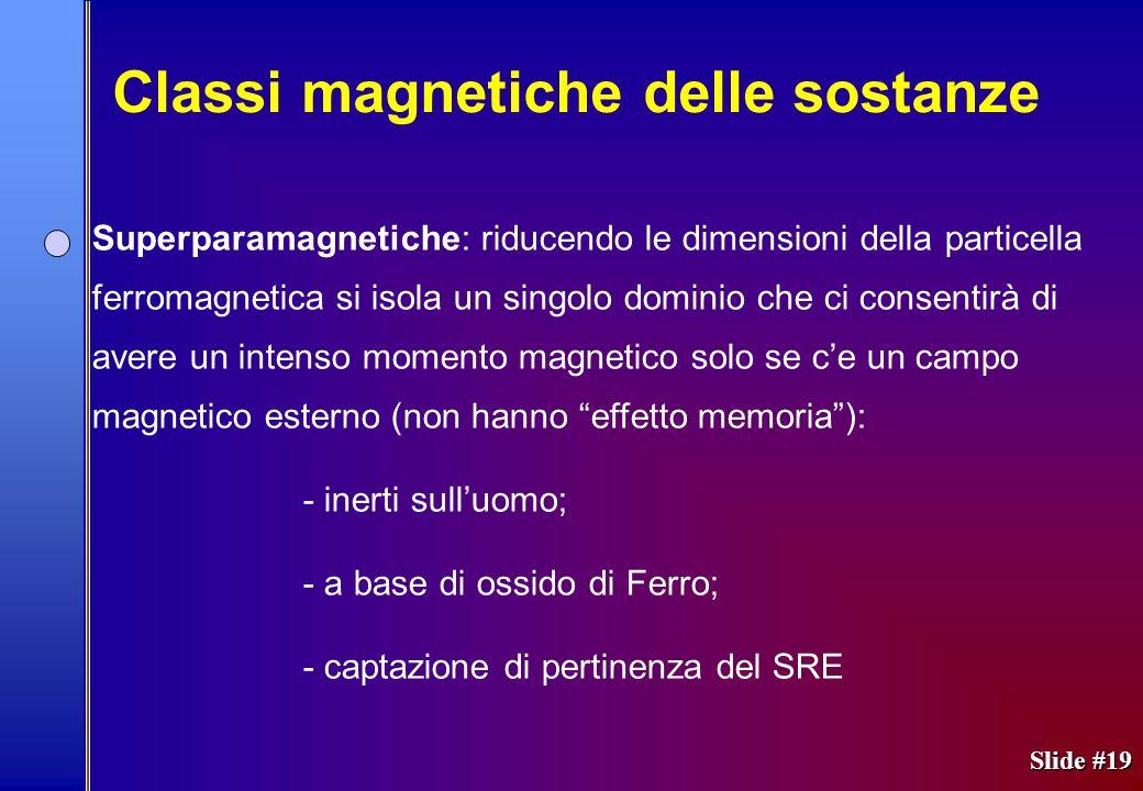 Slide #19 Superparamagnetiche: riducendo le dimensioni della particella ferromagnetica si isola un singolo dominio che ci consentirà di avere un inten