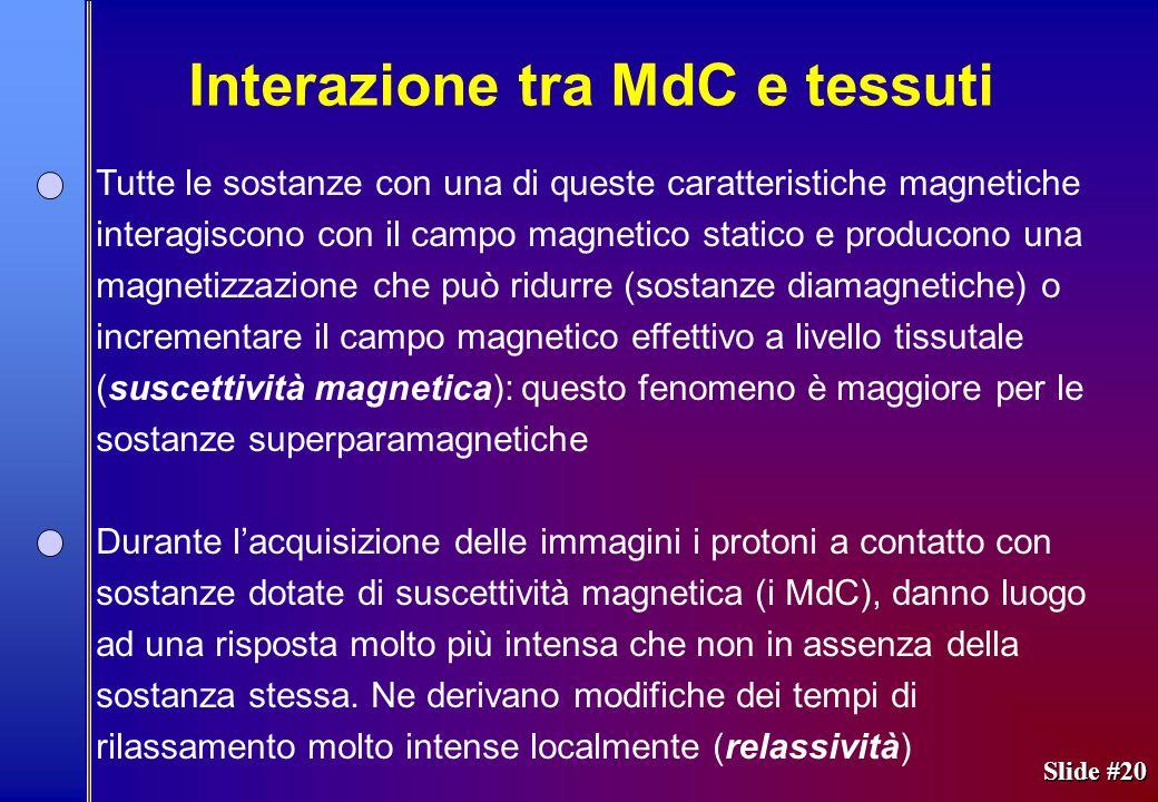 Slide #20 Tutte le sostanze con una di queste caratteristiche magnetiche interagiscono con il campo magnetico statico e producono una magnetizzazione