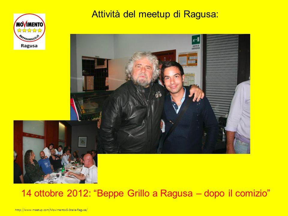 http://www.meetup.com/Movimento-5-Stelle-Ragusa/ Attività del meetup di Ragusa: 14 ottobre 2012: Beppe Grillo a Ragusa – dopo il comizio