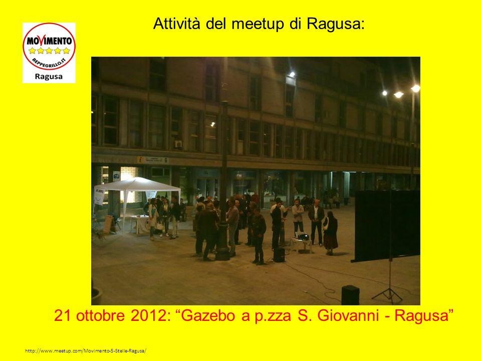 http://www.meetup.com/Movimento-5-Stelle-Ragusa/ Attività del meetup di Ragusa: 21 ottobre 2012: Gazebo a p.zza S.