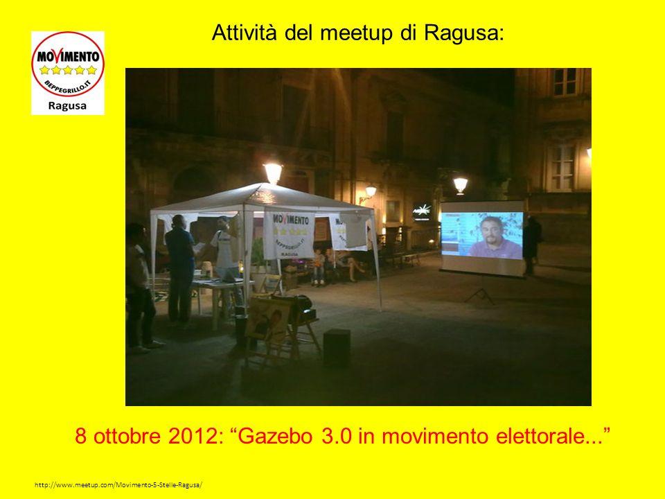 http://www.meetup.com/Movimento-5-Stelle-Ragusa/ Attività del meetup di Ragusa: 8 ottobre 2012: Gazebo 3.0 in movimento elettorale...