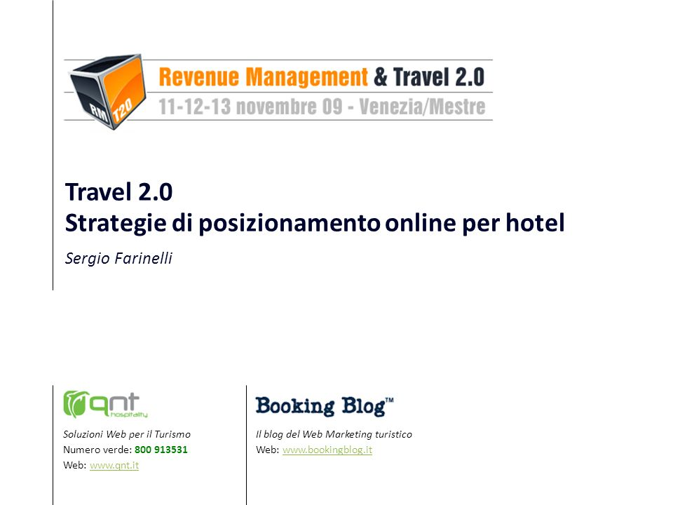 Il blog del Web Marketing turistico Web: www.bookingblog.itwww.bookingblog.it Soluzioni Web per il Turismo Numero verde: 800 913531 Web: www.qnt.itwww