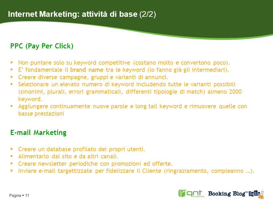Pagina 11 PPC (Pay Per Click) Non puntare solo su keyword competitive (costano molto e convertono poco). E fondamentale il brand name tra le keyword (