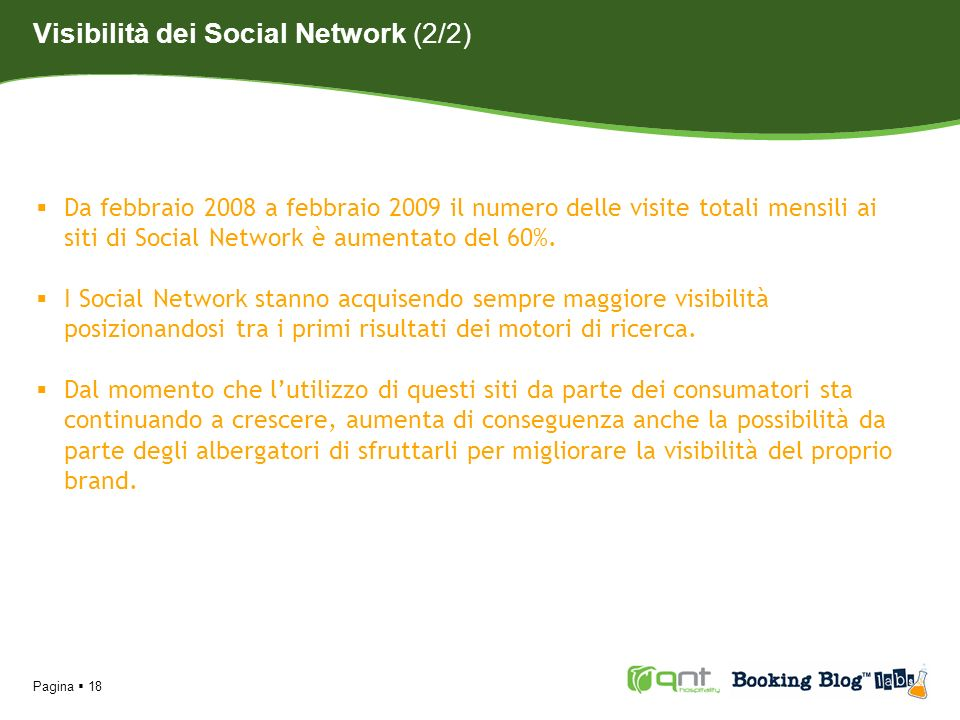 Pagina 18 Da febbraio 2008 a febbraio 2009 il numero delle visite totali mensili ai siti di Social Network è aumentato del 60%. I Social Network stann