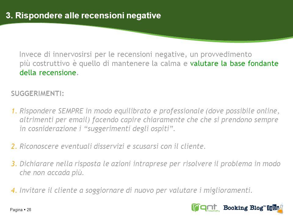 Pagina 28 3. Rispondere alle recensioni negative Invece di innervosirsi per le recensioni negative, un provvedimento più costruttivo è quello di mante