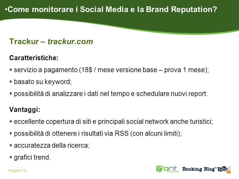 Trackur – trackur.com Caratteristiche: servizio a pagamento (18$ / mese versione base – prova 1 mese); basato su keyword; possibilità di analizzare i