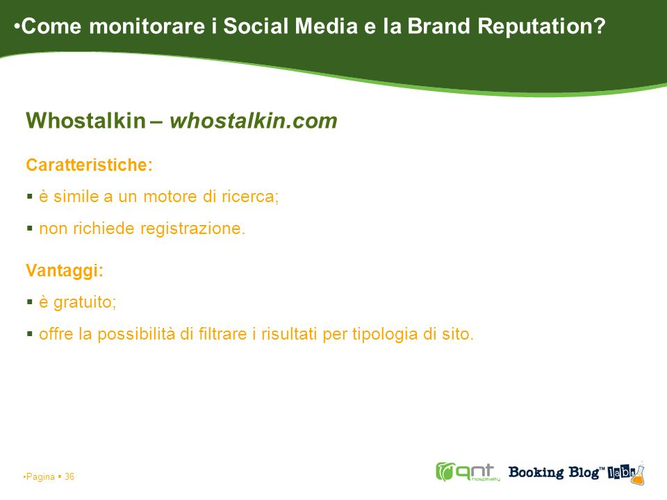 Pagina 36 Whostalkin – whostalkin.com Caratteristiche: è simile a un motore di ricerca; non richiede registrazione. Vantaggi: è gratuito; offre la pos