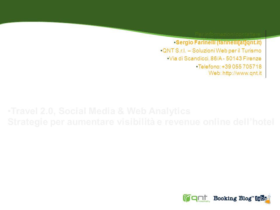 Il blog del Web Marketing turistico Web: www.bookingblog.itwww.bookingblog.it Soluzioni Web per il Turismo Numero verde: 800 913531 Web: www.qnt.itwww.qnt.it Travel 2.0, Social Media e Web Analytics Strategie per aumentare visibilità e revenue on-line dellhotel Sergio Farinelli