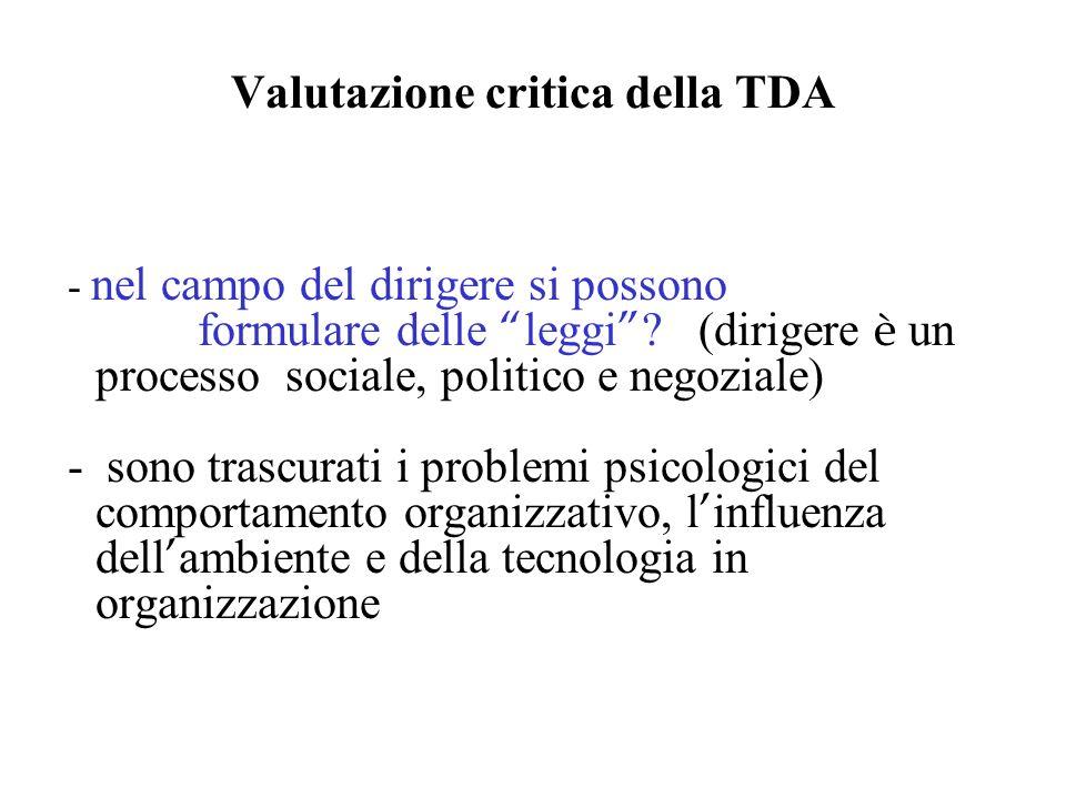 Valutazione critica della TDA - nel campo del dirigere si possono formulare delle leggi ? (dirigere è un processo sociale, politico e negoziale) - son