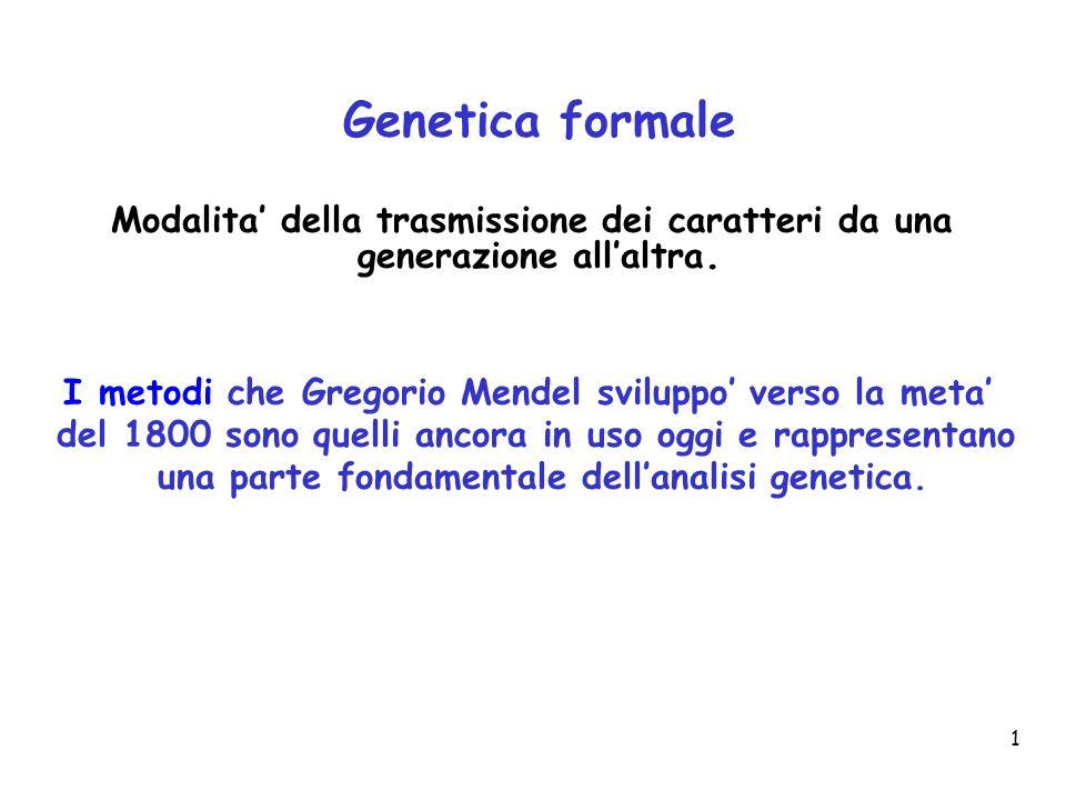 1 Genetica formale Modalita della trasmissione dei caratteri da una generazione allaltra. I metodi che Gregorio Mendel sviluppo verso la meta del 1800