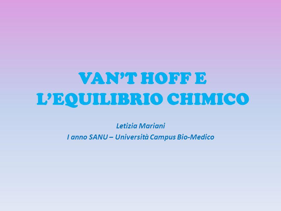 VANT HOFF E LEQUILIBRIO CHIMICO Letizia Mariani I anno SANU – Università Campus Bio-Medico