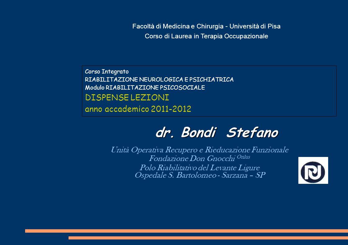 Corso Integrato RIABILITAZIONE NEUROLOGICA E PSICHIATRICA Modulo RIABILITAZIONE PSICOSOCIALE DISPENSE LEZIONI anno accademico 2011-2012 dr.