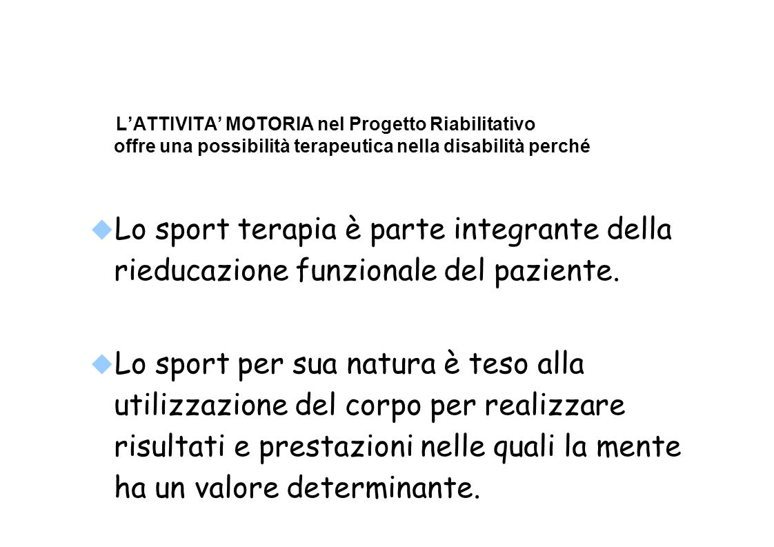 LATTIVITA MOTORIA nel Progetto Riabilitativo offre una possibilità terapeutica nella disabilità perché Lo sport terapia è parte integrante della rieducazione funzionale del paziente.