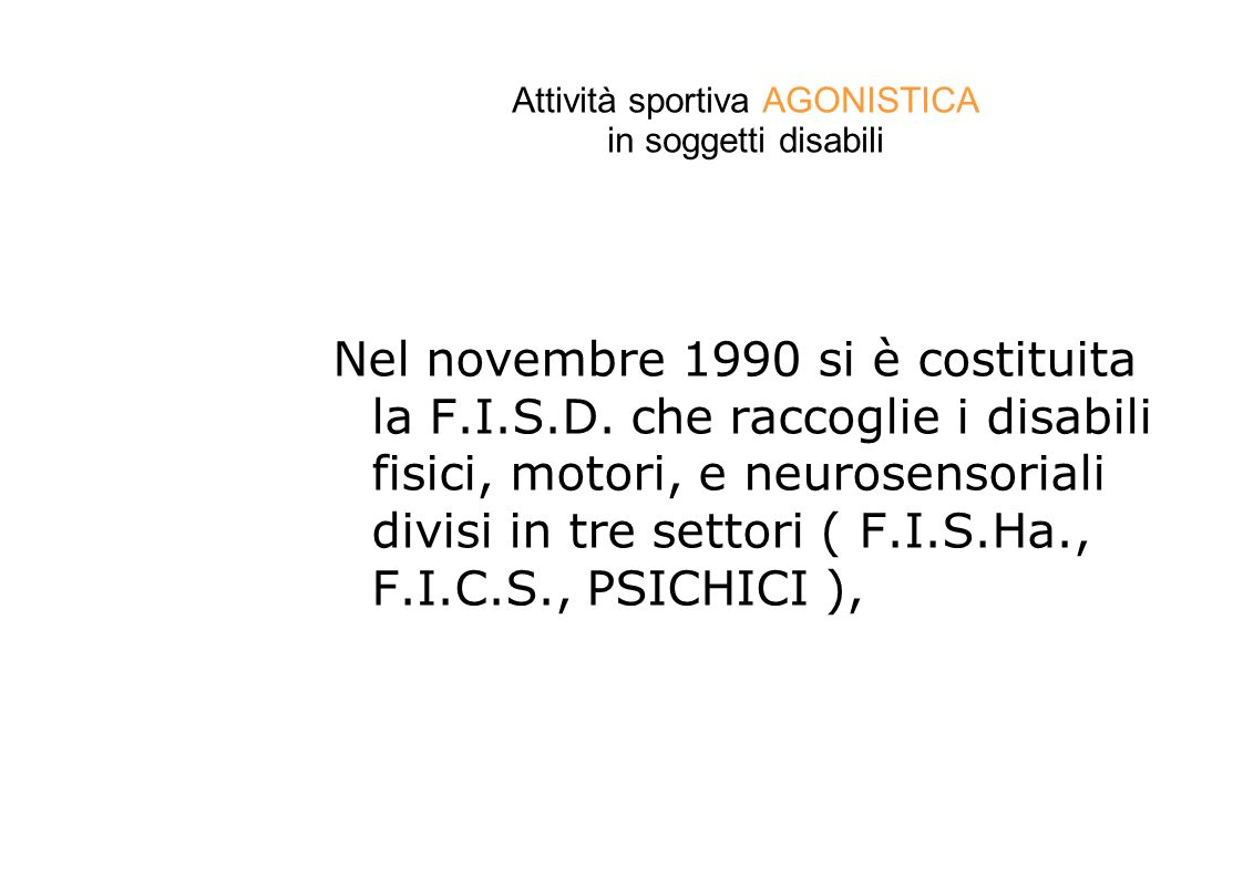 Attività sportiva AGONISTICA in soggetti disabili Nel novembre 1990 si è costituita la F.I.S.D.