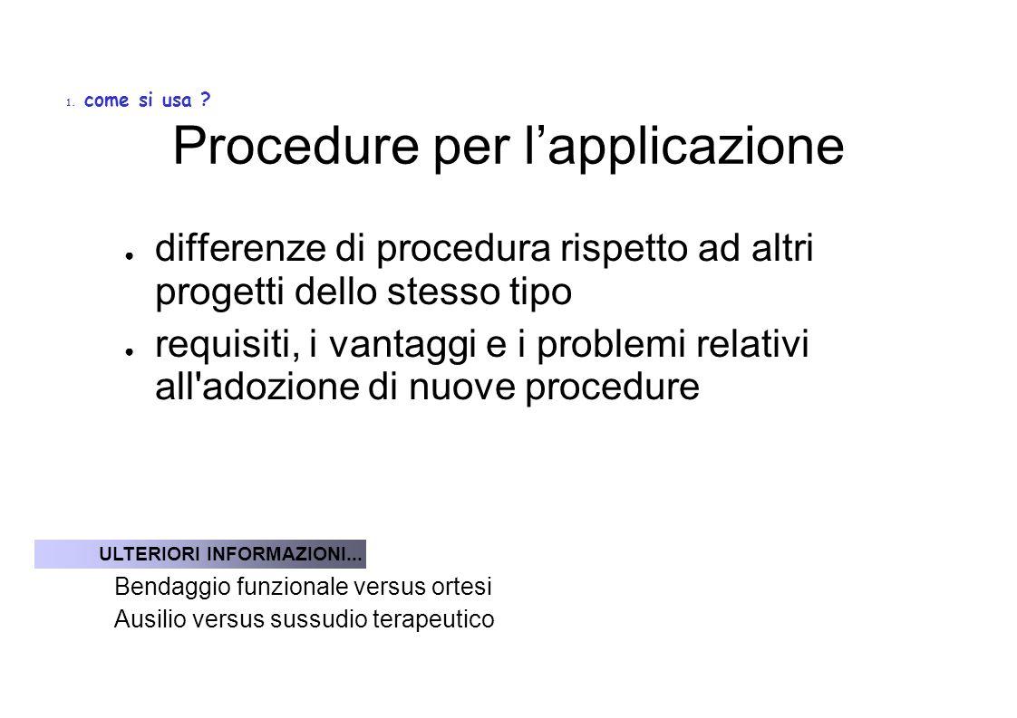 Procedure per lapplicazione differenze di procedura rispetto ad altri progetti dello stesso tipo requisiti, i vantaggi e i problemi relativi all adozione di nuove procedure ULTERIORI INFORMAZIONI...