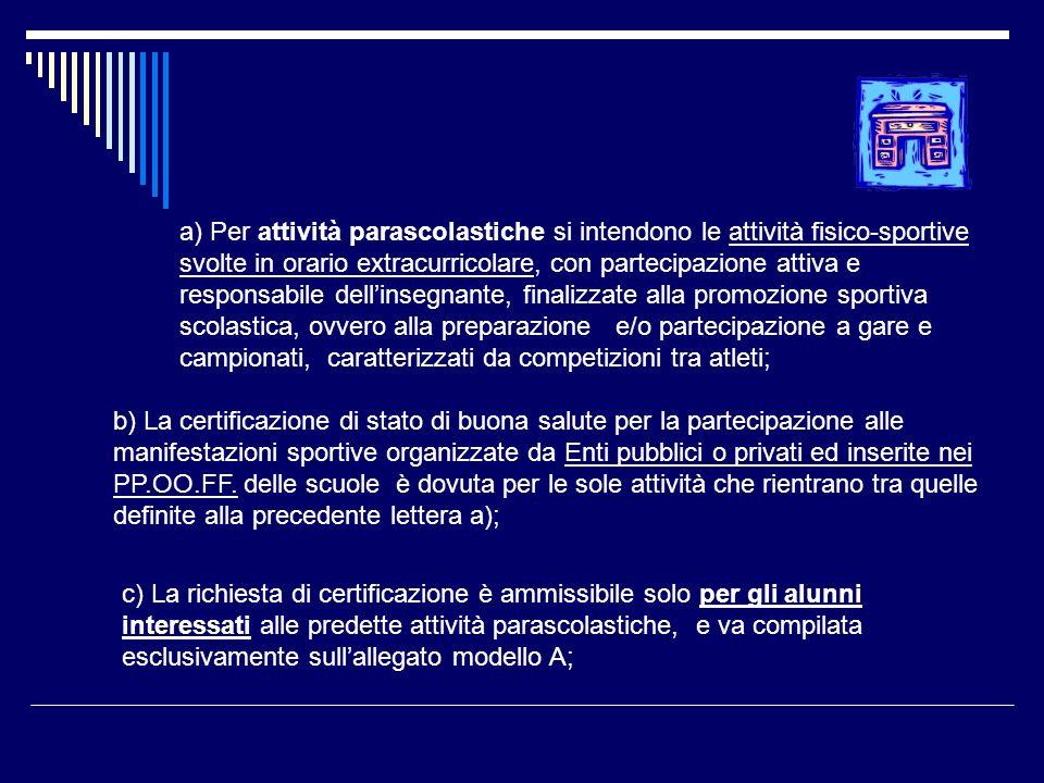 a) Per attività parascolastiche si intendono le attività fisico-sportive svolte in orario extracurricolare, con partecipazione attiva e responsabile d