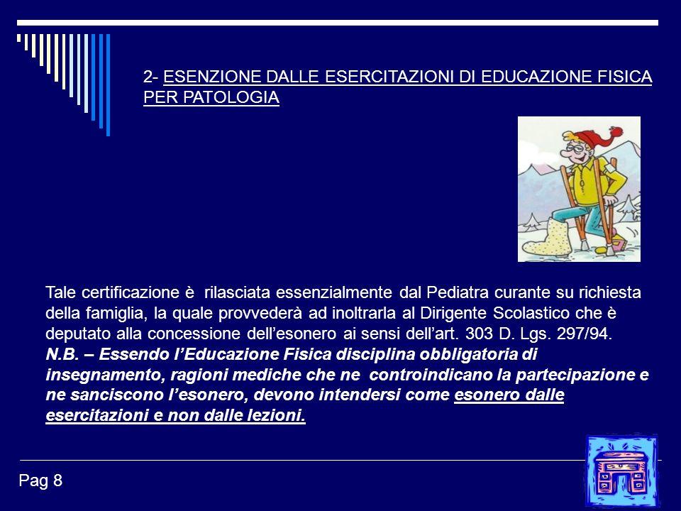 2- ESENZIONE DALLE ESERCITAZIONI DI EDUCAZIONE FISICA PER PATOLOGIA Tale certificazione è rilasciata essenzialmente dal Pediatra curante su richiesta