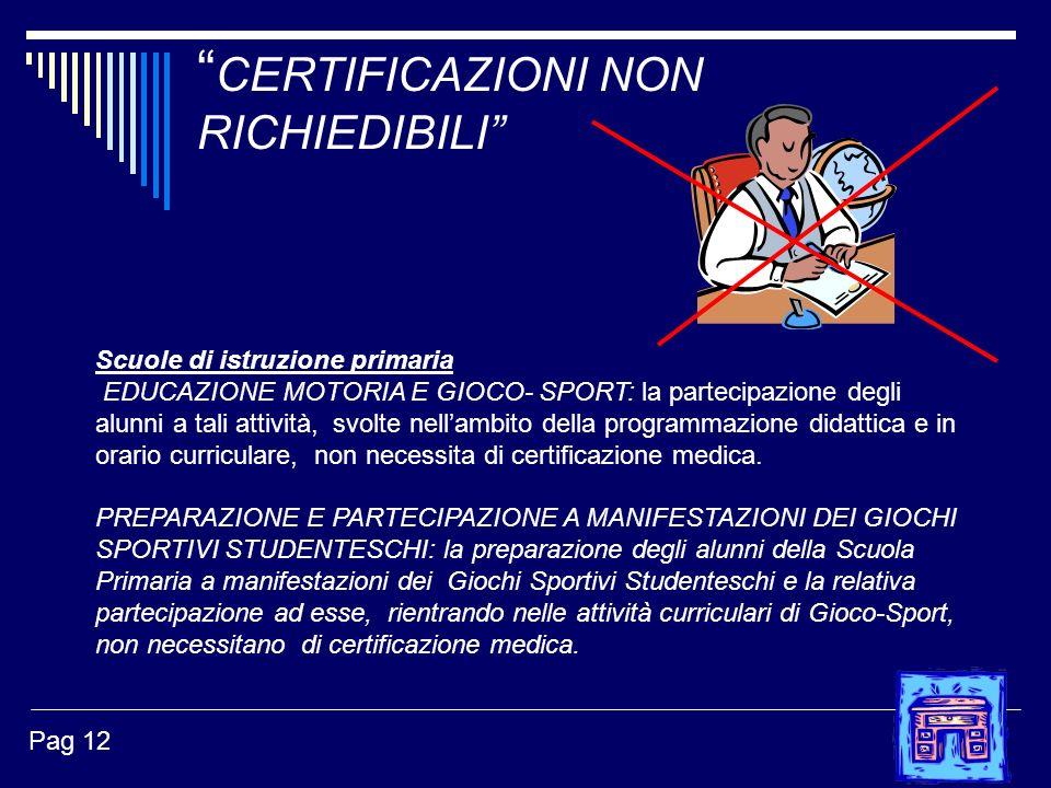 CERTIFICAZIONI NON RICHIEDIBILI Pag 12 Scuole di istruzione primaria EDUCAZIONE MOTORIA E GIOCO- SPORT: la partecipazione degli alunni a tali attività