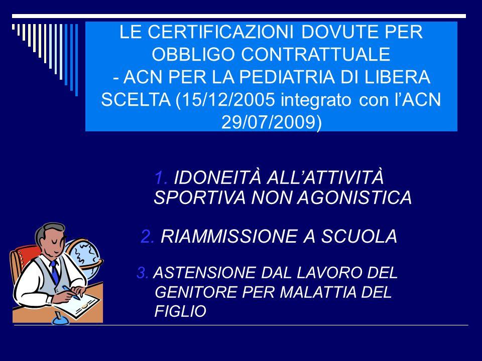 LE CERTIFICAZIONI DOVUTE PER OBBLIGO CONTRATTUALE - ACN PER LA PEDIATRIA DI LIBERA SCELTA (15/12/2005 integrato con lACN 29/07/2009) 1. IDONEITÀ ALLAT
