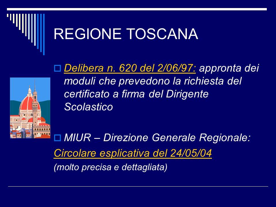 REGIONE TOSCANA Delibera n. 620 del 2/06/97: appronta dei moduli che prevedono la richiesta del certificato a firma del Dirigente Scolastico MIUR – Di