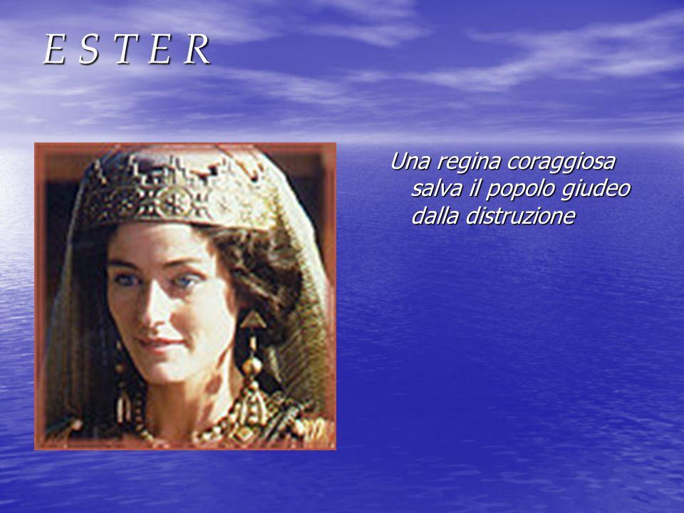 E S T E R Una regina coraggiosa salva il popolo giudeo dalla distruzione