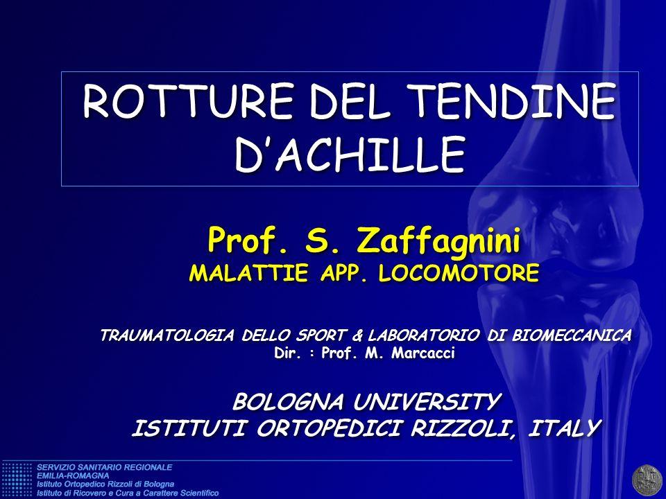 ROTTURE DEL TENDINE DACHILLE Prof. S. Zaffagnini MALATTIE APP. LOCOMOTORE TRAUMATOLOGIA DELLO SPORT & LABORATORIO DI BIOMECCANICA Dir. : Prof. M. Marc