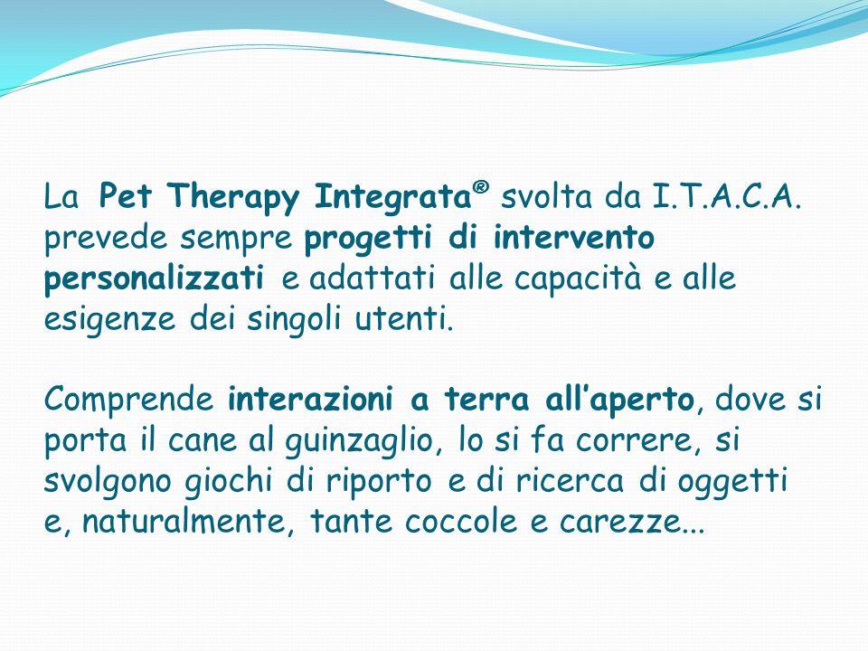 La Pet Therapy Integrata ® svolta da I.T.A.C.A. prevede sempre progetti di intervento personalizzati e adattati alle capacità e alle esigenze dei sing