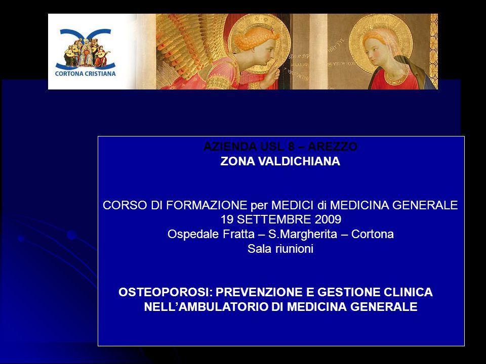 AZIENDA USL 8 – AREZZO ZONA VALDICHIANA CORSO DI FORMAZIONE per MEDICI di MEDICINA GENERALE 19 SETTEMBRE 2009 Ospedale Fratta – S.Margherita – Cortona