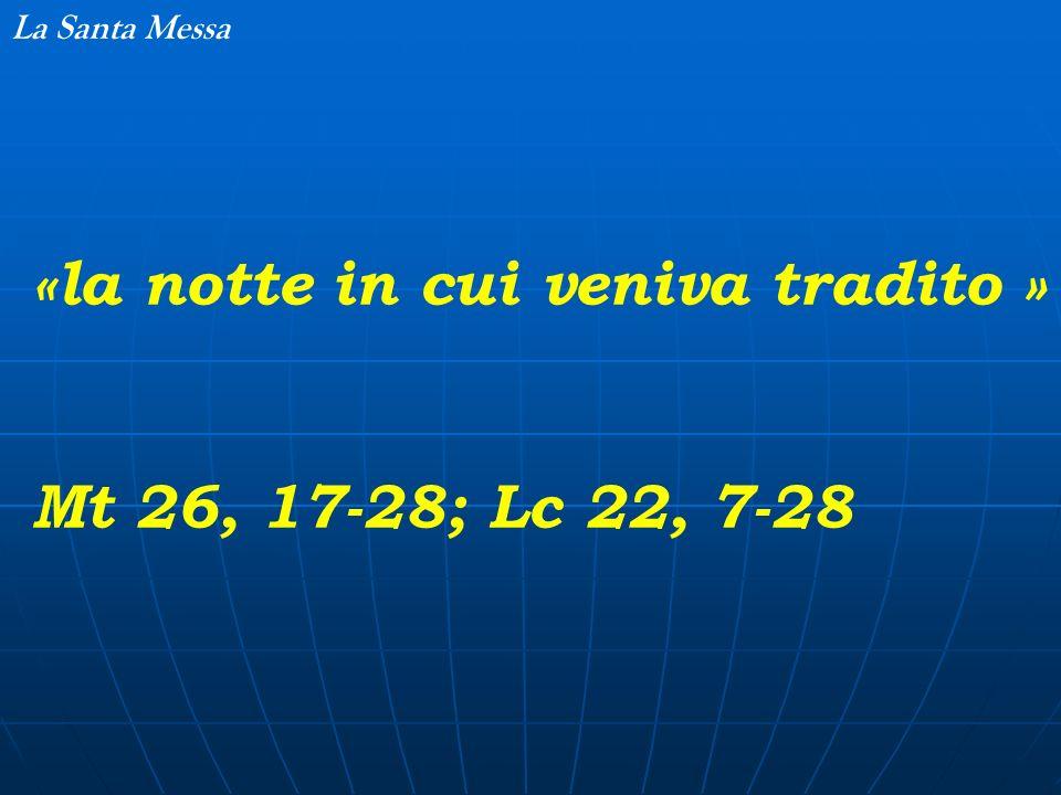 «la notte in cui veniva tradito » Mt 26, 17-28; Lc 22, 7-28