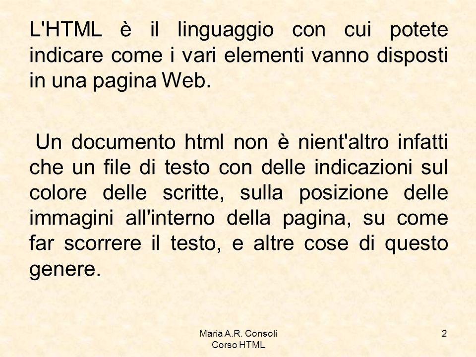 Maria A.R.Consoli Corso HTML 3 Il Browser è il programma che usate quando navigate nel Web.