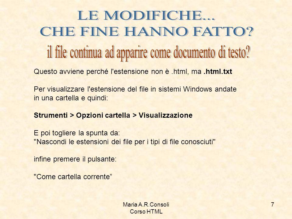 Maria A.R.Consoli Corso HTML 8 Questo succede perché la pagina visualizzata è sempre quella vecchia memorizzata nella cache.