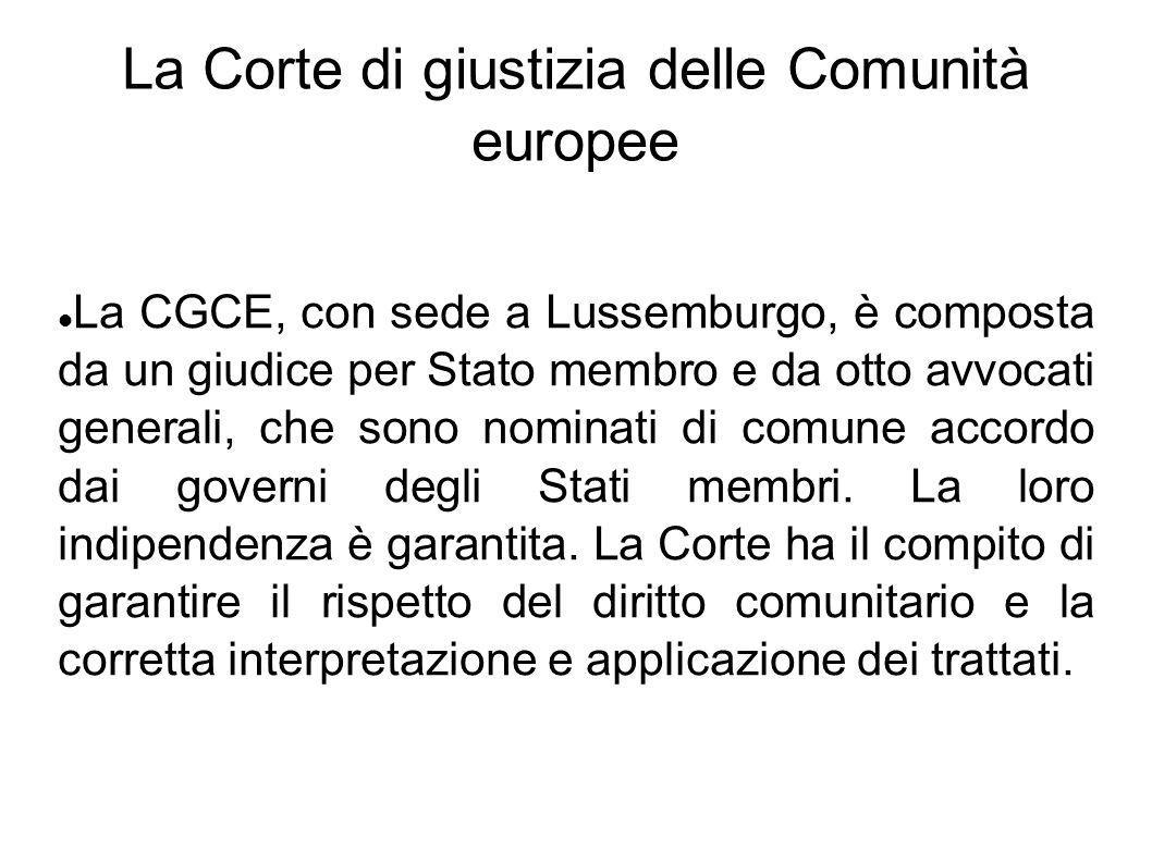 La Corte di giustizia delle Comunità europee La CGCE, con sede a Lussemburgo, è composta da un giudice per Stato membro e da otto avvocati generali, c