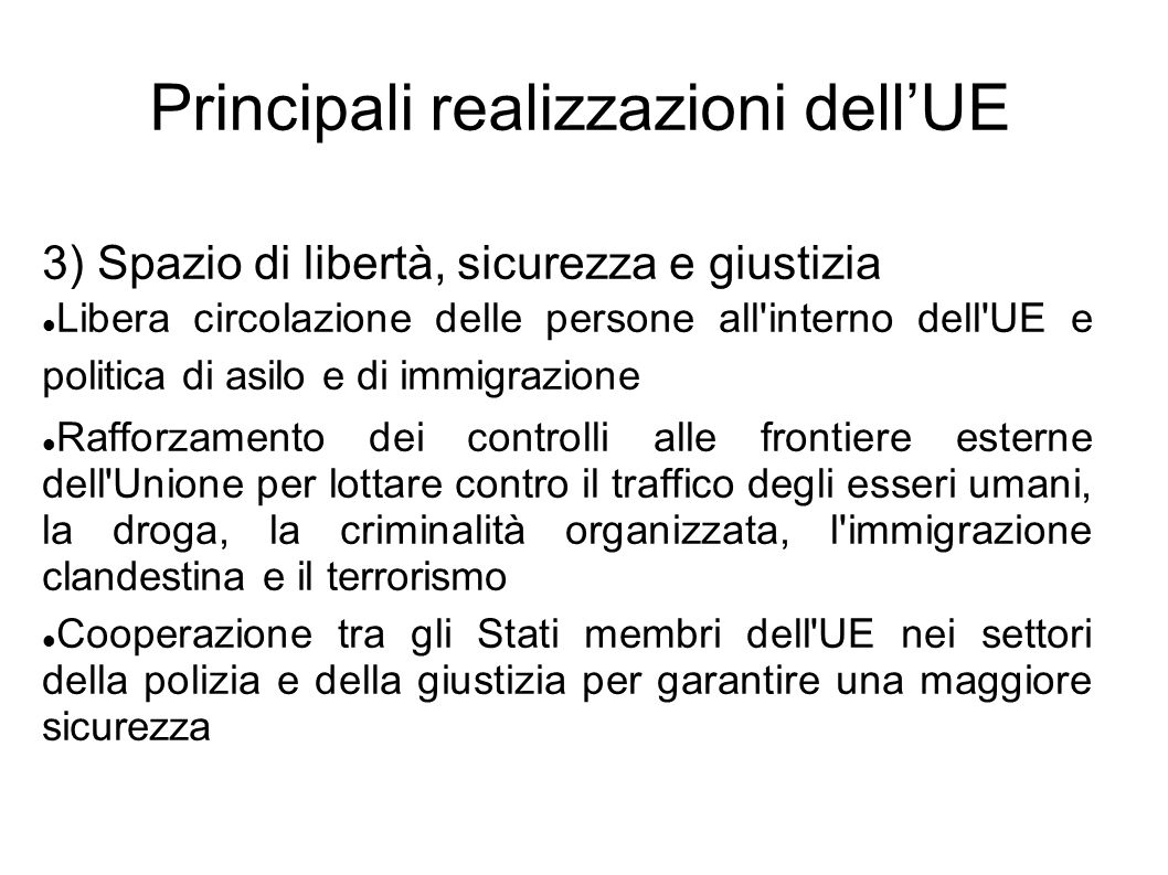 Principali realizzazioni dellUE 3) Spazio di libertà, sicurezza e giustizia Libera circolazione delle persone all'interno dell'UE e politica di asilo