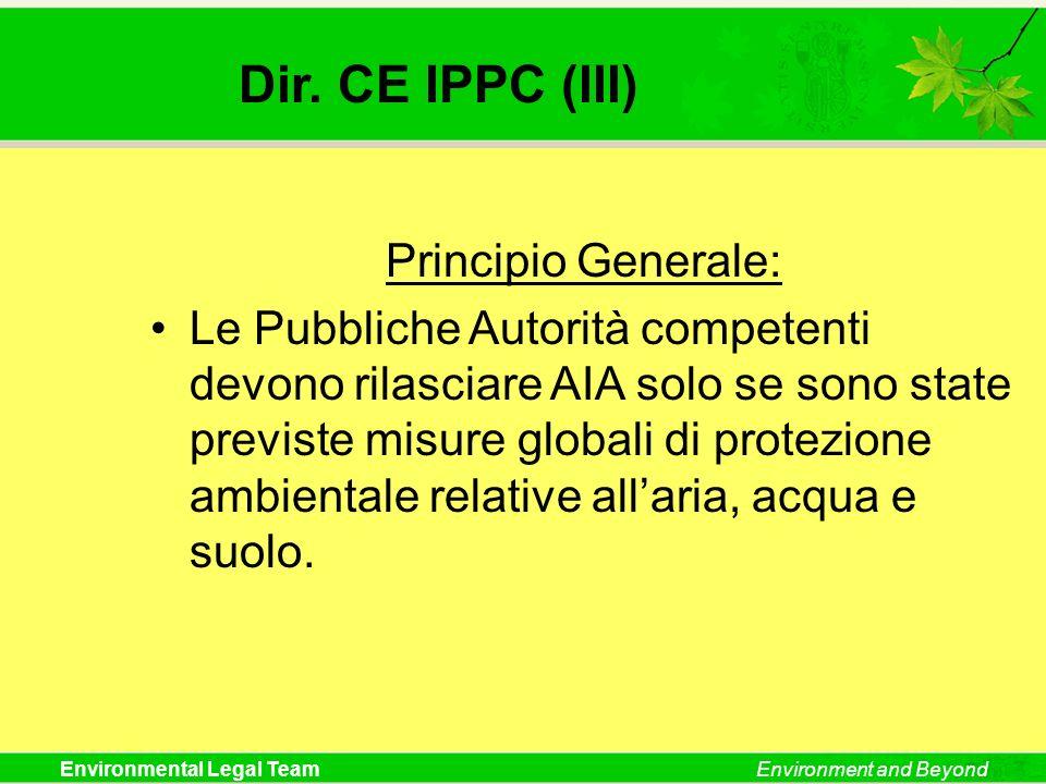 Environmental Legal TeamEnvironment and Beyond Dir. CE IPPC (III) Principio Generale: Le Pubbliche Autorità competenti devono rilasciare AIA solo se s