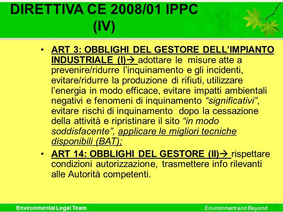 Environmental Legal TeamEnvironment and Beyond DIRETTIVA CE 2008/01 IPPC (IV) ART 3: OBBLIGHI DEL GESTORE DELLIMPIANTO INDUSTRIALE (I) adottare le mis