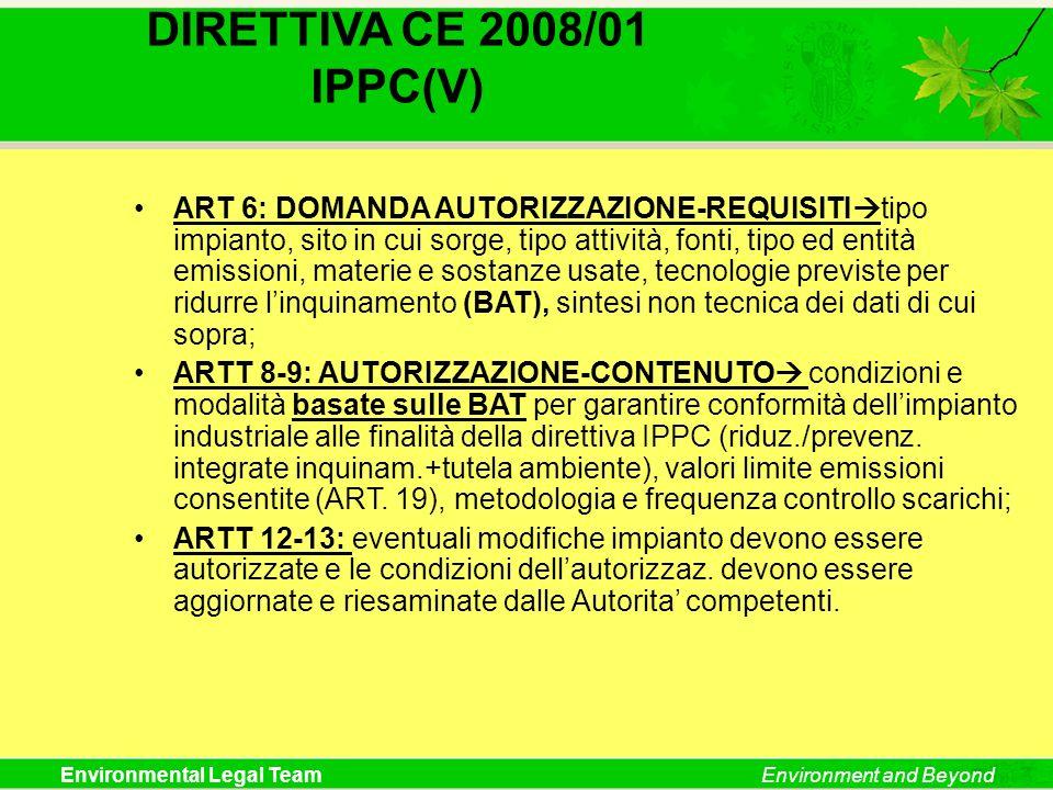 Environmental Legal TeamEnvironment and Beyond DIRETTIVA CE 2008/01 IPPC(V) ART 6: DOMANDA AUTORIZZAZIONE-REQUISITI tipo impianto, sito in cui sorge,
