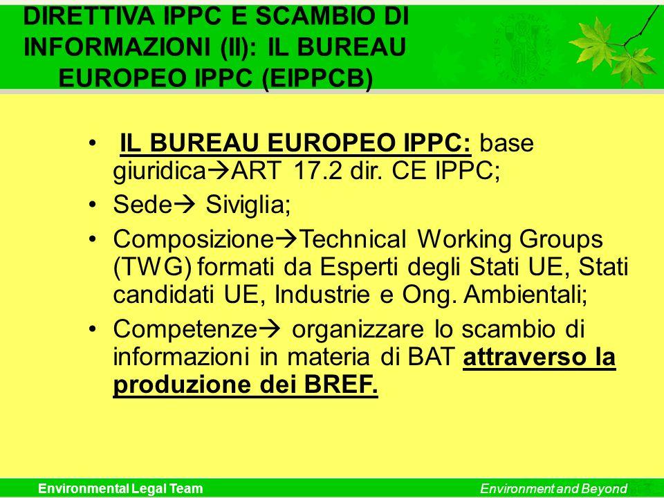Environmental Legal TeamEnvironment and Beyond IL BUREAU EUROPEO IPPC: base giuridica ART 17.2 dir. CE IPPC; Sede Siviglia; Composizione Technical Wor