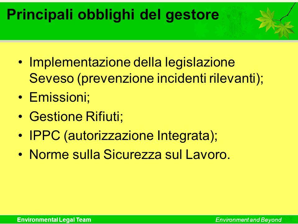 Environmental Legal TeamEnvironment and Beyond Principali obblighi del gestore Implementazione della legislazione Seveso (prevenzione incidenti rileva
