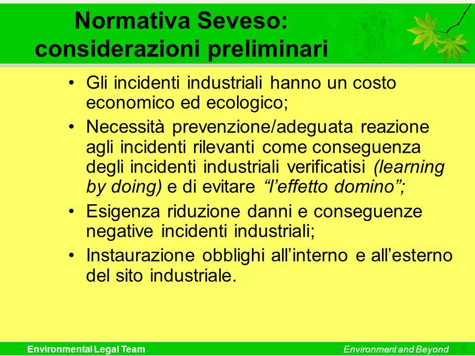 Environmental Legal TeamEnvironment and Beyond Normativa Seveso: considerazioni preliminari Gli incidenti industriali hanno un costo economico ed ecol