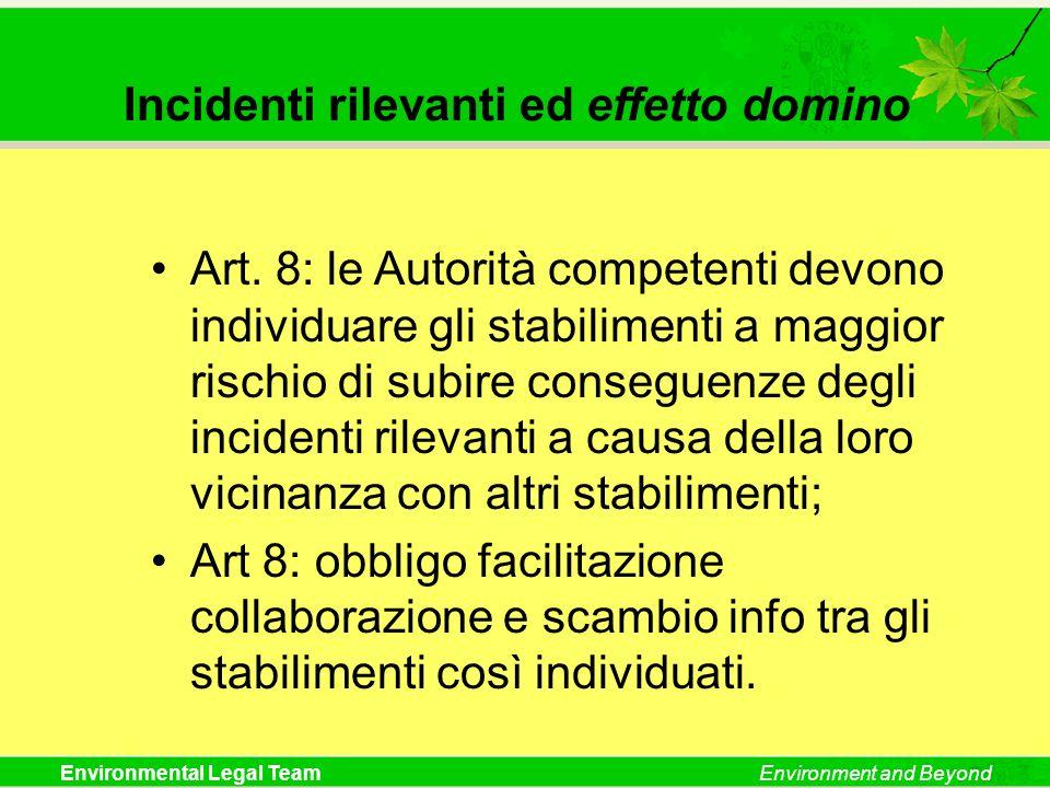 Environmental Legal TeamEnvironment and Beyond Incidenti rilevanti ed effetto domino Art. 8: le Autorità competenti devono individuare gli stabiliment