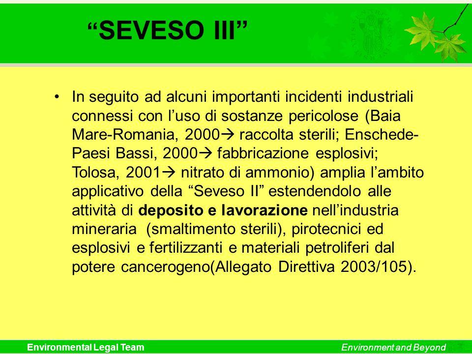 Environmental Legal TeamEnvironment and Beyond SEVESO III In seguito ad alcuni importanti incidenti industriali connessi con luso di sostanze pericolo
