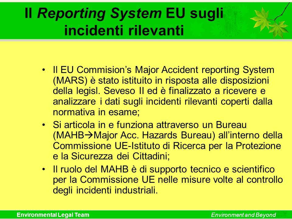 Environmental Legal TeamEnvironment and Beyond Il Reporting System EU sugli incidenti rilevanti Il EU Commisions Major Accident reporting System (MARS