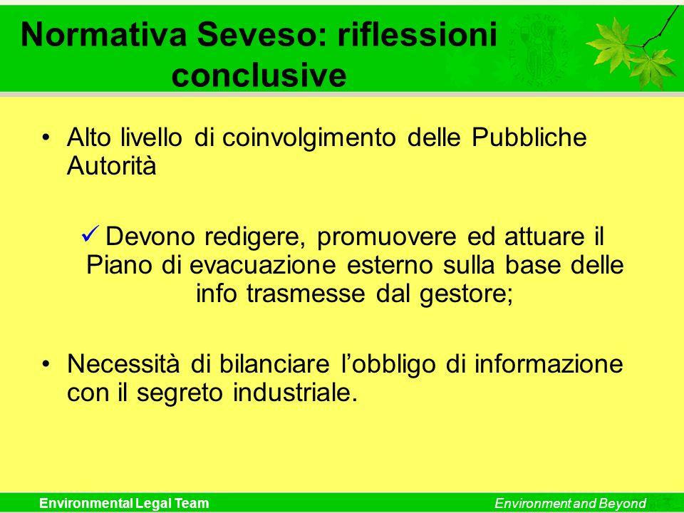 Environmental Legal TeamEnvironment and Beyond Normativa Seveso: riflessioni conclusive Alto livello di coinvolgimento delle Pubbliche Autorità Devono