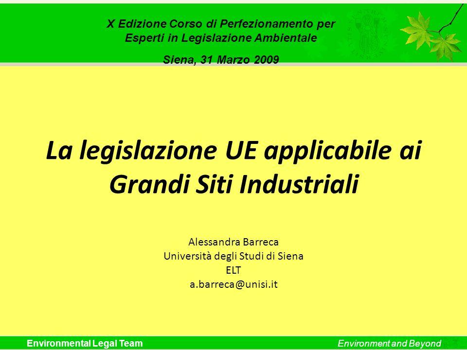 Environmental Legal TeamEnvironment and Beyond La legislazione UE applicabile ai Grandi Siti Industriali Alessandra Barreca Università degli Studi di